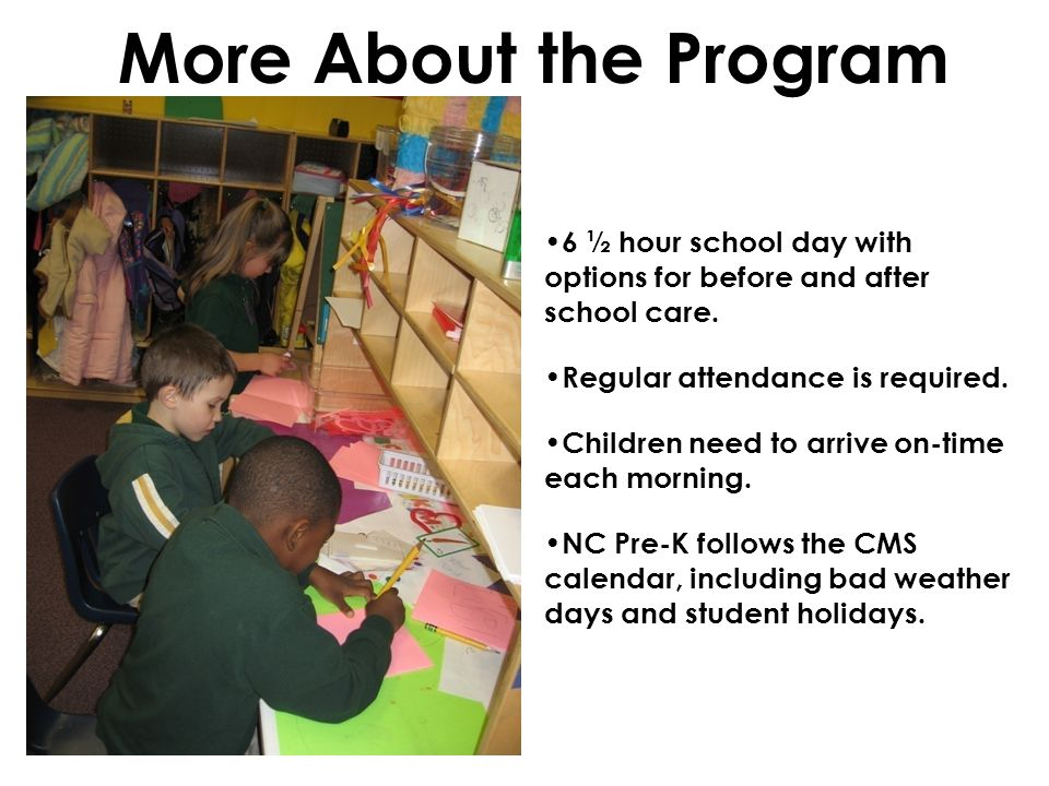 More About the Program 6 ½ hour school day with options for before and after school care.