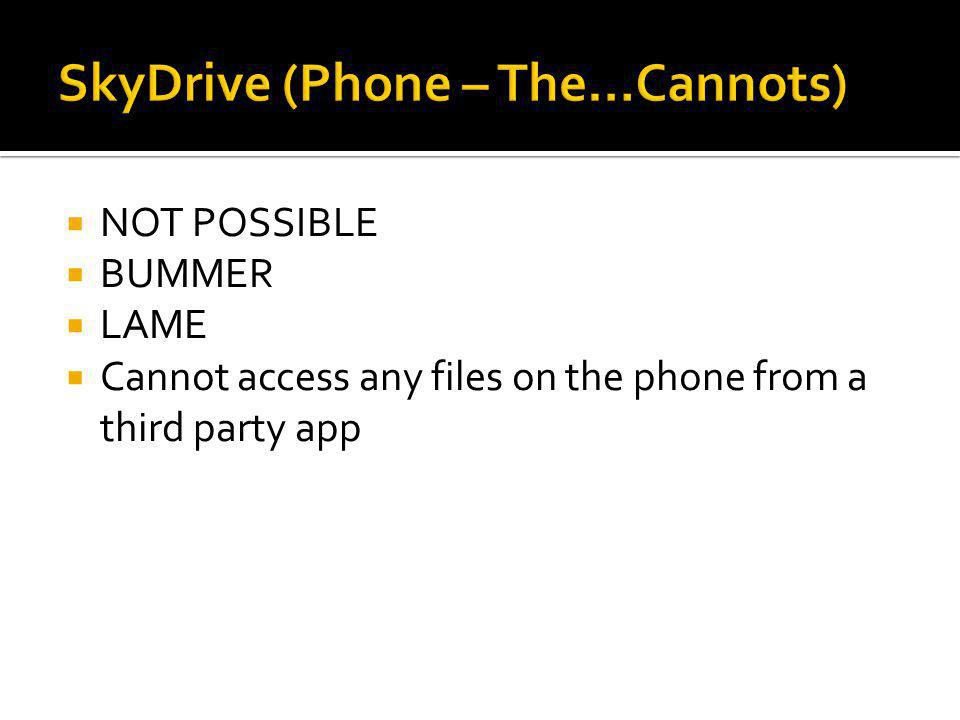  NOT POSSIBLE  BUMMER  LAME  Cannot access any files on the phone from a third party app