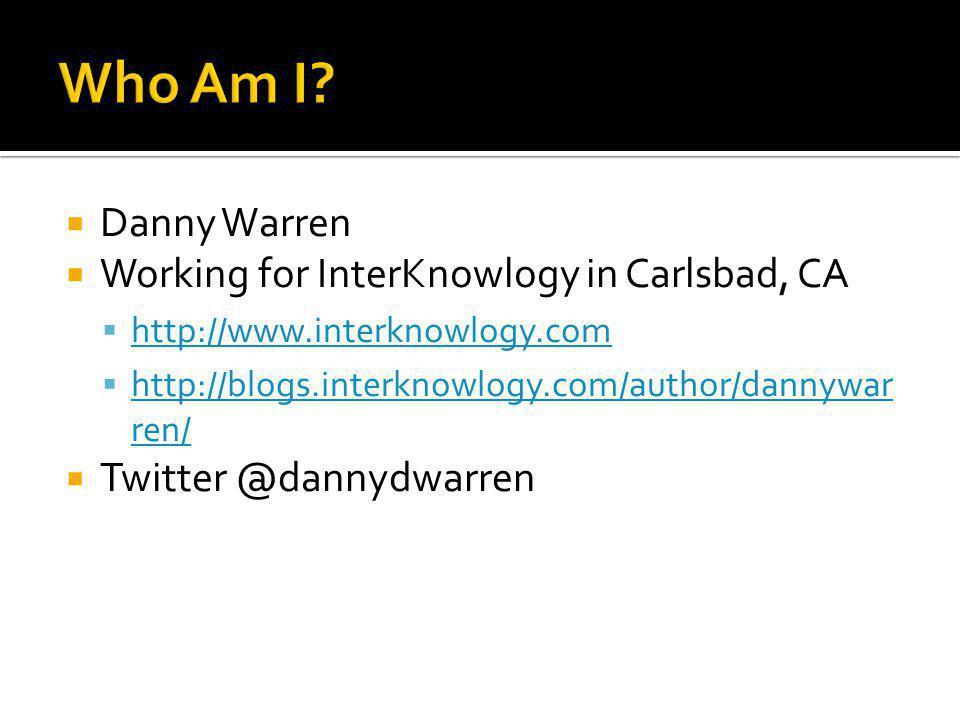  Danny Warren  Working for InterKnowlogy in Carlsbad, CA  http://www.interknowlogy.com http://www.interknowlogy.com  http://blogs.interknowlogy.com/author/dannywar ren/ http://blogs.interknowlogy.com/author/dannywar ren/  Twitter @dannydwarren