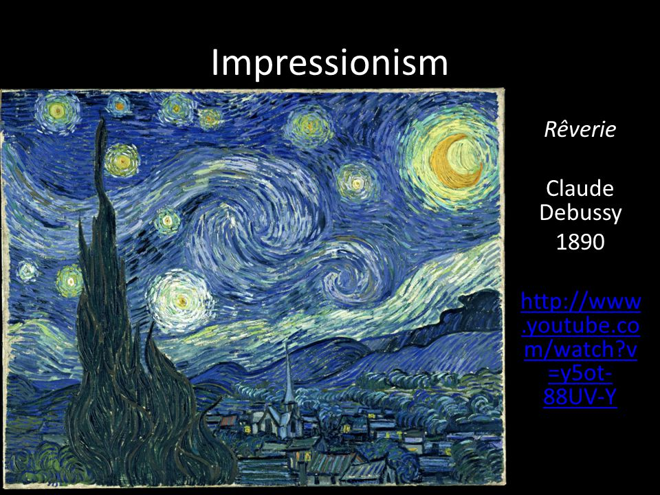 Impressionism Rêverie Claude Debussy 1890 http://www.youtube.co m/watch v =y5ot- 88UV-Y
