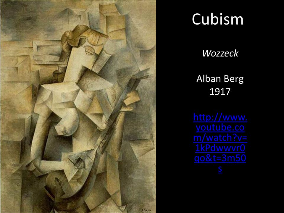 Cubism Wozzeck Alban Berg 1917 http://www. youtube.co m/watch v= 1kPdwwvr0 qo&t=3m50 s