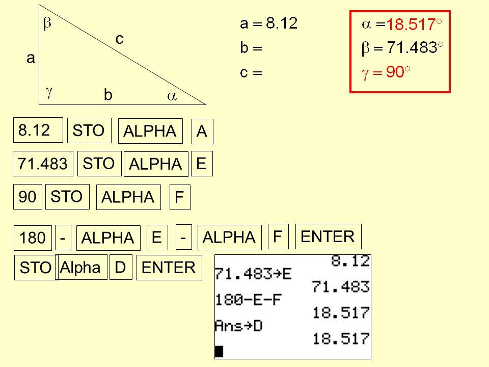 a b c 8.12 STO ALPHA A 71.483 90 STO ALPHA F STO ALPHA E 180 - ENTER ALPHA E - F STO AlphaD ENTER