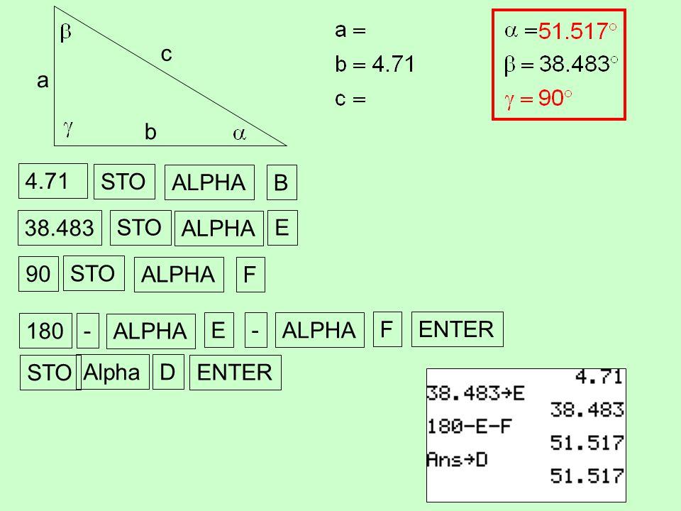 a b c 4.71 STO ALPHA B 38.483 90 STO ALPHA F STO ALPHA E 180 - ENTER ALPHA E - F STO AlphaD ENTER