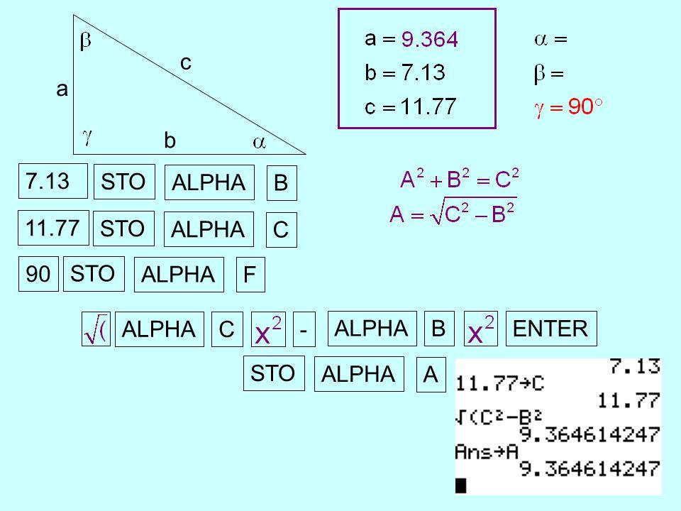 a b c 7.13 STO ALPHA B 11.77 STO ALPHA C 90 STO ALPHA F C - B ENTER STO ALPHA A