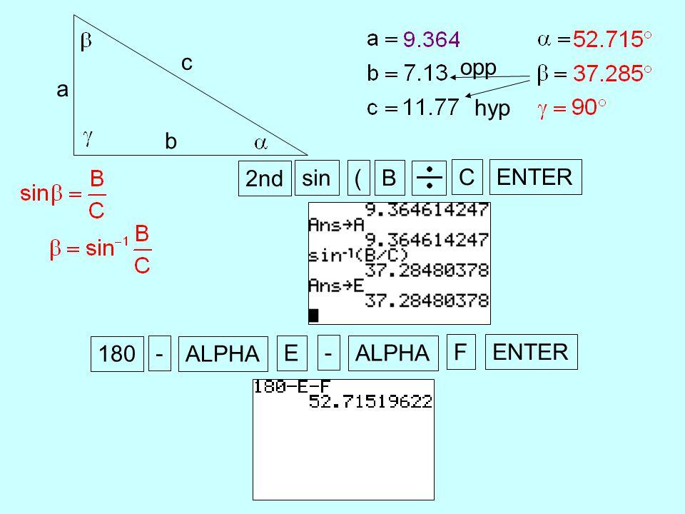 a b c opp hyp 2nd sin(B ENTER C 180 - ENTER ALPHA E - F