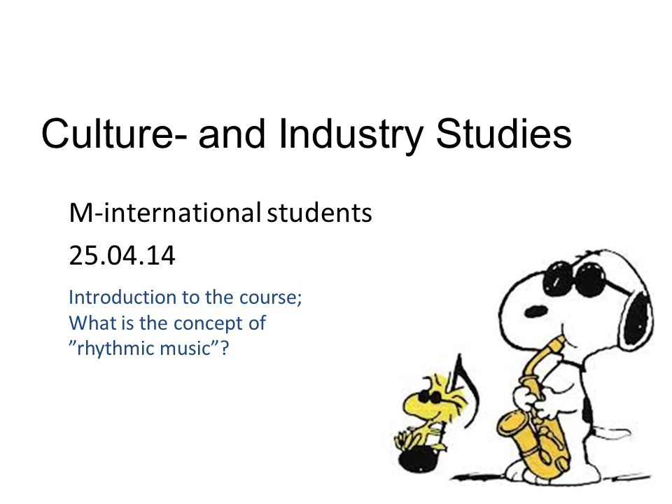 Culture- and Industry Studies M-international students 25.04.14 Introduction to the course; What is the concept of rhythmic music