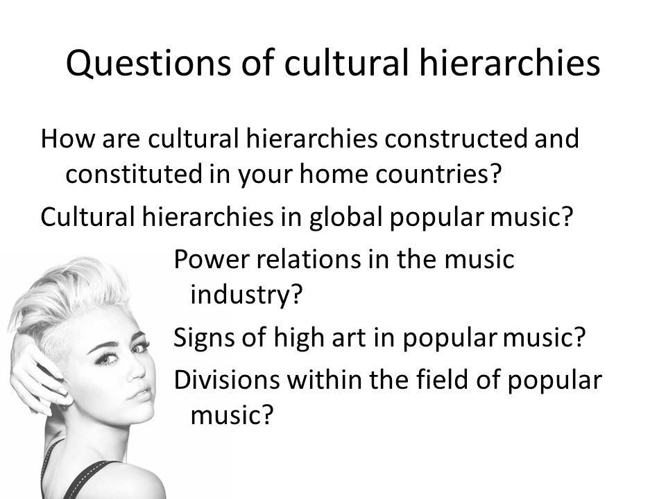 Questions of cultural hierarchies How are cultural hierarchies constructed and constituted in your home countries.