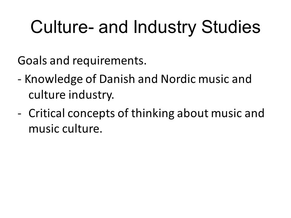 Culture- and Industry Studies Goals and requirements.