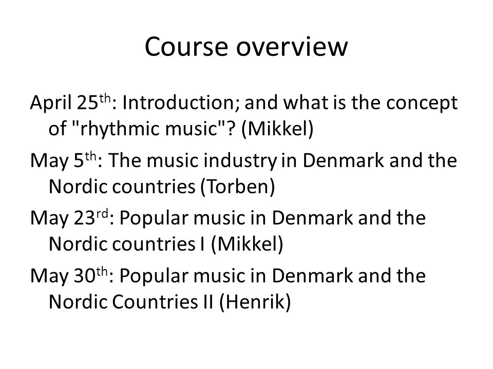 Course overview April 25 th : Introduction; and what is the concept of rhythmic music .