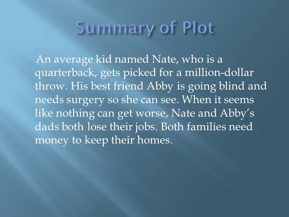 An average kid named Nate, who is a quarterback, gets picked for a million-dollar throw.