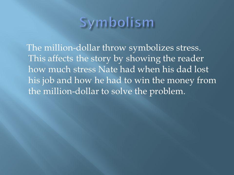 The million-dollar throw symbolizes stress.