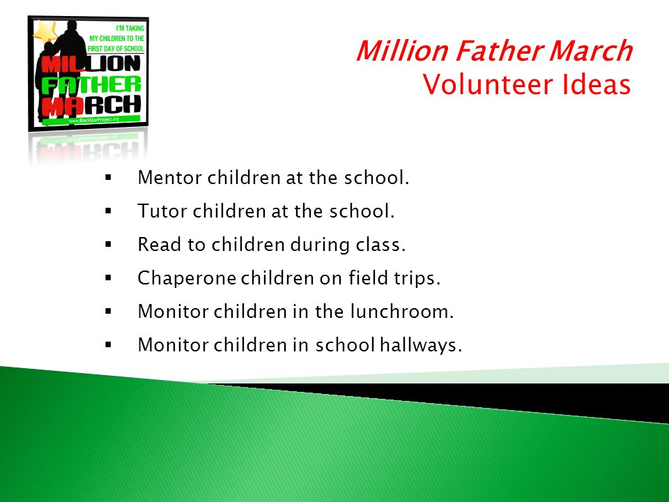 Million Father March Volunteer Ideas  Mentor children at the school.
