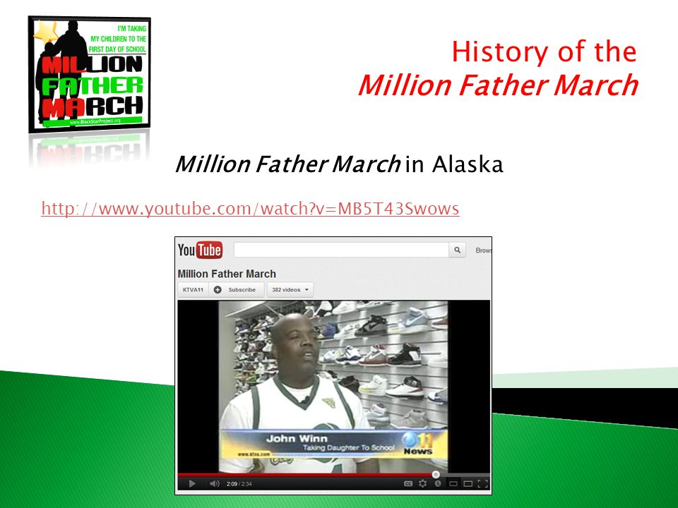 History of the Million Father March Million Father March in Alaska http://www.youtube.com/watch v=MB5T43Swows