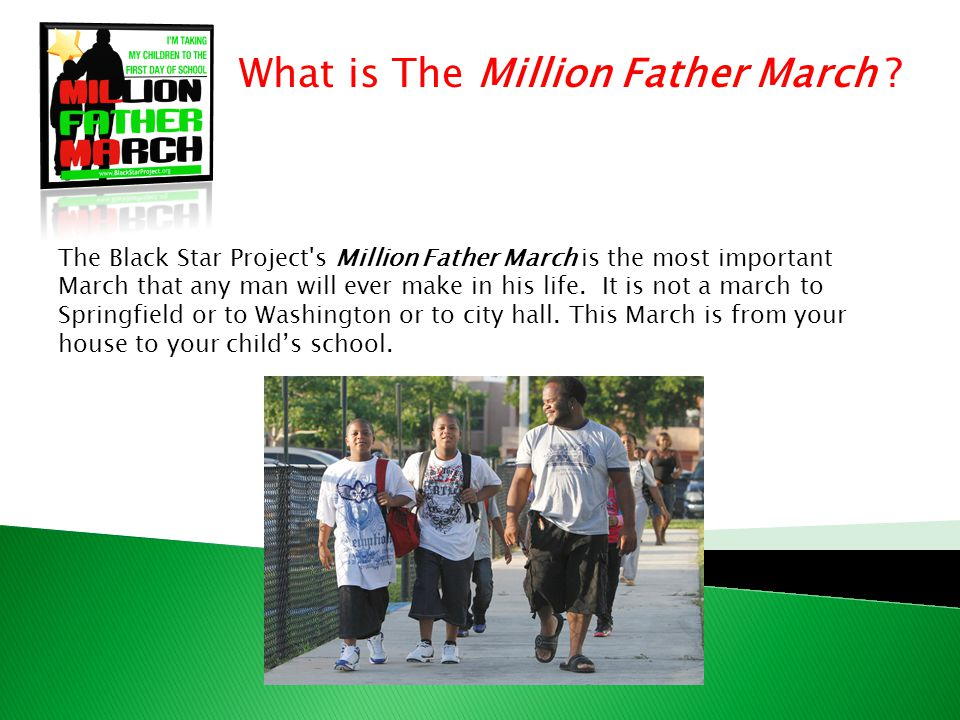 History of the Million Father March Million Father March in Illinois http://www.youtube.com/watch?v=mnnYWV7OJbk