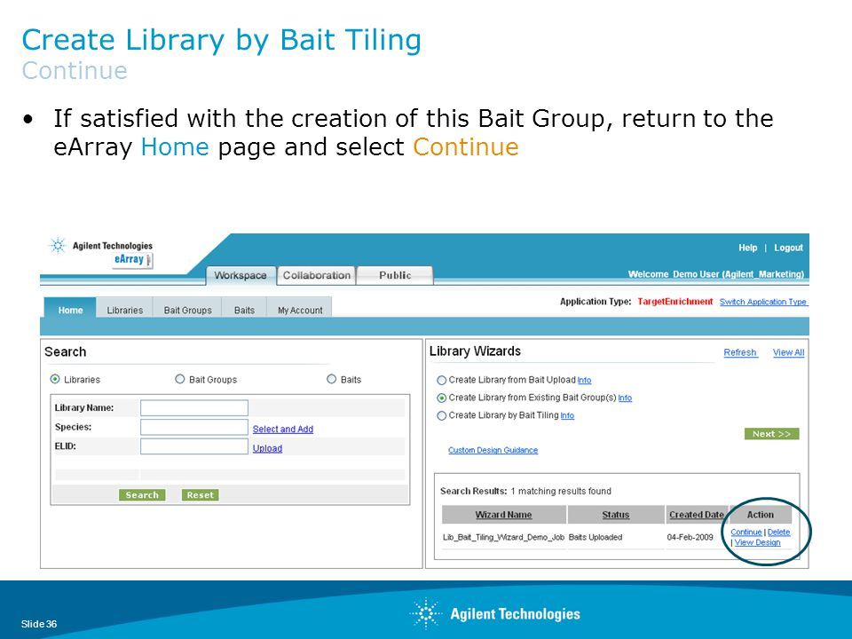Create Library by Bait Tiling Continue If satisfied with the creation of this Bait Group, return to the eArray Home page and select Continue Slide 36