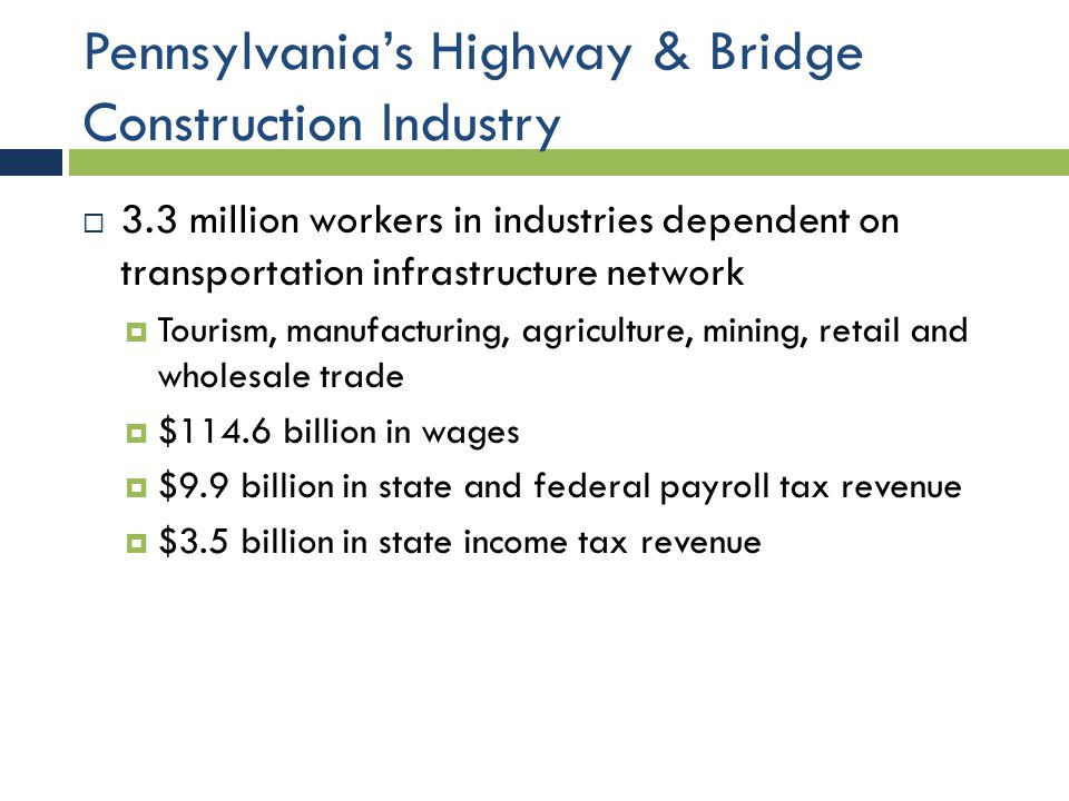  Positive relationship between infrastructure investment and economic growth  Positive impact on private sector employment and activity  Direct user benefits – saving time and improving safety  Increase in industry productivity Pennsylvania's Highway & Bridge Construction Industry – Long Run Impact