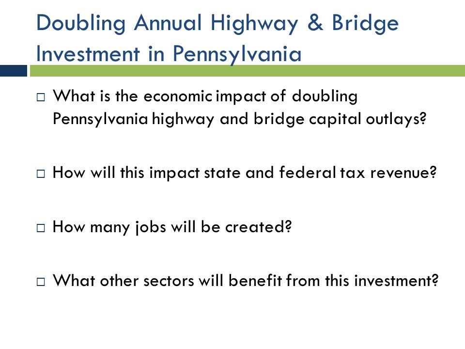 Economic Impact of $2.5 Billion Highway & Bridge Investment – Overall Economy IndicatorCurrent Value Impact of $2.5 billion investment New Value State Output/GDP$553.3 billion$6.5 billion$559.8 billion Earnings$208.0 billion$2.0 billion$210.0 billion Employment5,195,818 jobs50,091 jobs5,245,909 jobs Value Added$3.5 billion