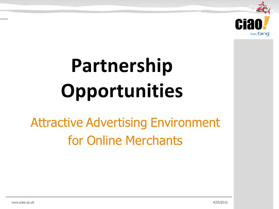 Partnership Opportunities Attractive Advertising Environment for Online Merchants 4/30/2010www.ciao.co.uk