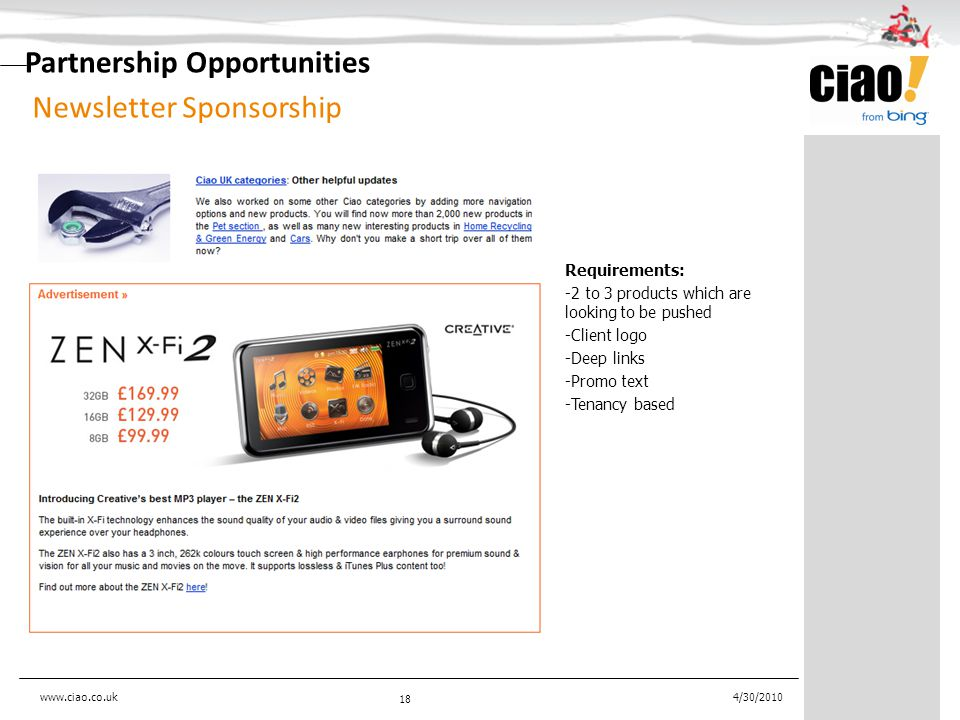 Newsletter Sponsorship 18 4/30/2010 Partnership Opportunities Requirements: -2 to 3 products which are looking to be pushed -Client logo -Deep links -Promo text -Tenancy based www.ciao.co.uk