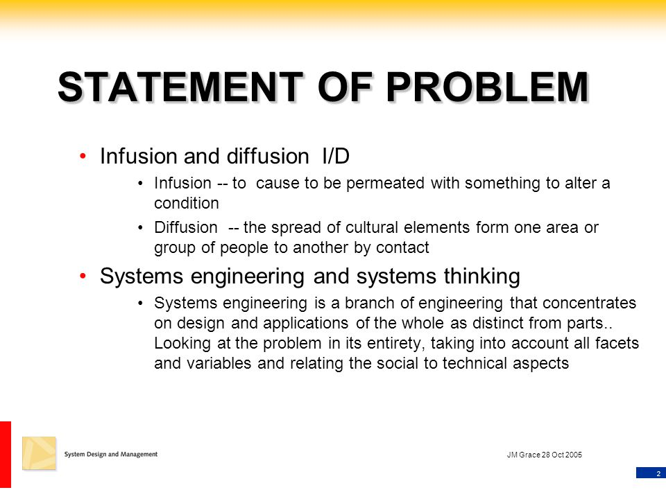 2 JM Grace 28 Oct 2005 STATEMENT OF PROBLEM Infusion and diffusion I/D Infusion -- to cause to be permeated with something to alter a condition Diffus
