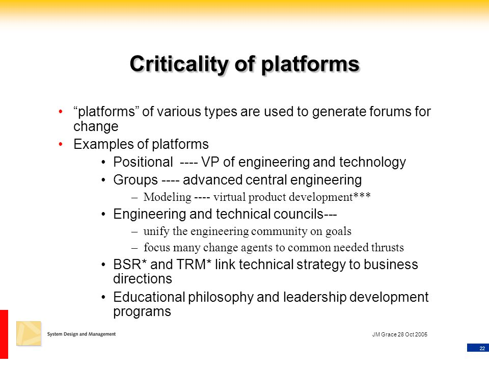 """22 JM Grace 28 Oct 2005 Criticality of platforms """"platforms"""" of various types are used to generate forums for change Examples of platforms Positional"""