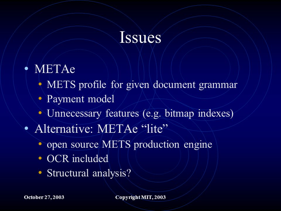 October 27, 2003Copyright MIT, 2003 Issues METAe METS profile for given document grammar Payment model Unnecessary features (e.g.