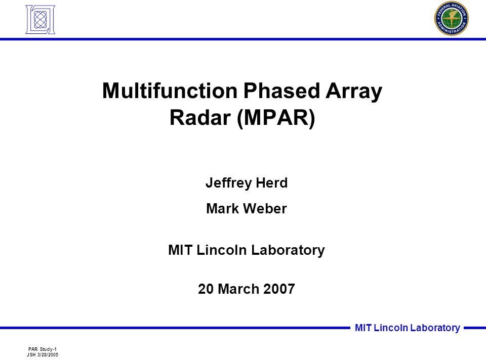 MIT Lincoln Laboratory PAR Study-12 JSH 3/28/2005 Notional MPAR Pre-Prototype System 4.2 m = element = subarray center 4544 elements 284 bricks 16 subarrays 8 X 1 beam cluster = brick Pre-Prototype radar demonstrates two simultaneous modes –Aircraft and weather surveillance –Beamwidth: ~ 2º az by 2º el (broadside) –Two independent beam clusters Electronic steering ±45º az, ±40º el Up to 8 beams in each 1D cluster –Provides terminal area coverage to @140 km (8 W per element, 20  sec pulse ) Subarray 16 Subarray Phase Centers