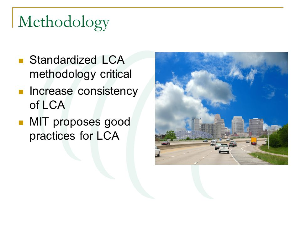 Methodology Transparency of data Define scope Identify system boundaries Define functional unit