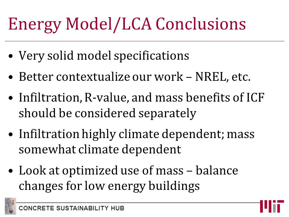 Energy Model/LCA Conclusions Very solid model specifications Better contextualize our work – NREL, etc.