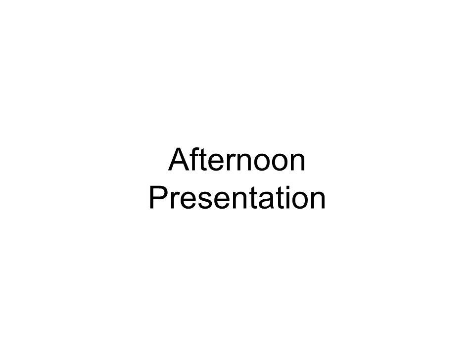 Afternoon Presentation