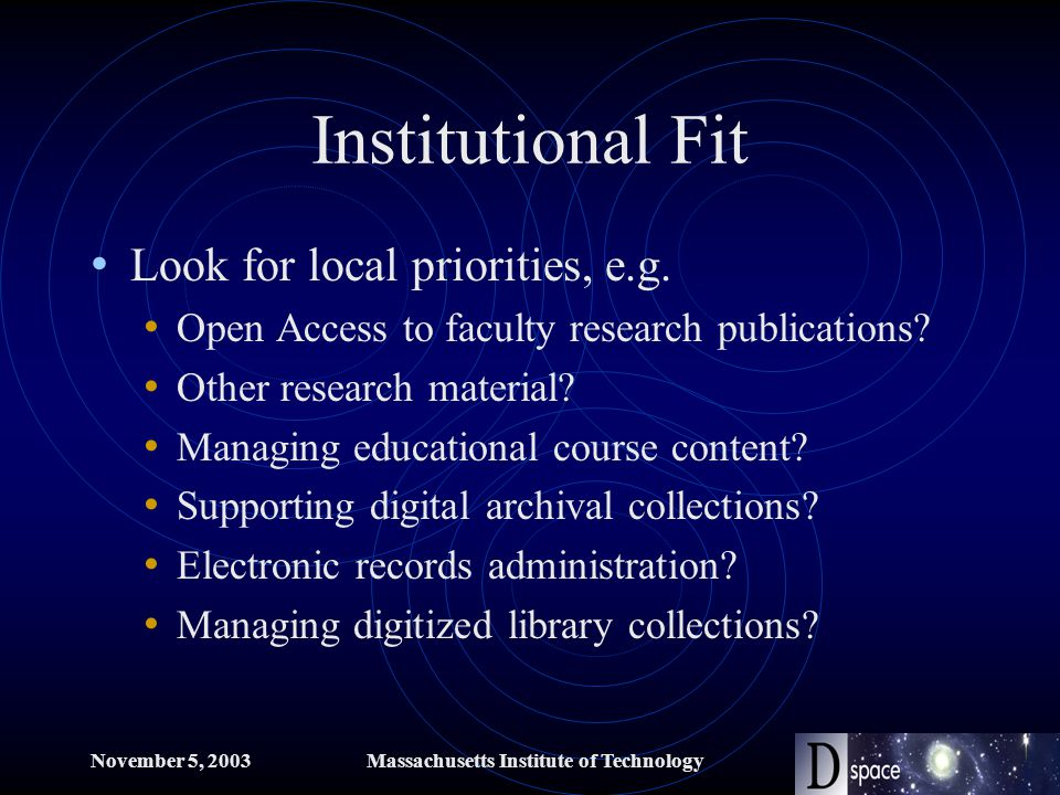 November 5, 2003Massachusetts Institute of Technology Institutional Fit Look for local priorities, e.g.
