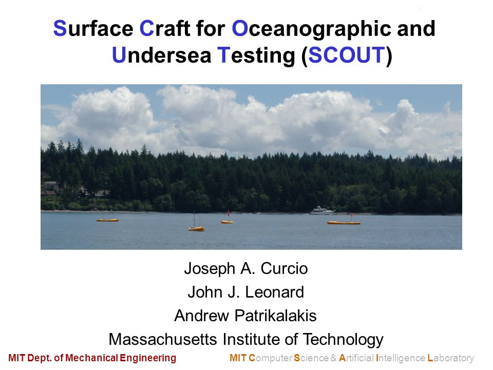 Surface Craft for Oceanographic and Undersea Testing (SCOUT) MIT Computer Science & Artificial Intelligence LaboratoryMIT Dept.