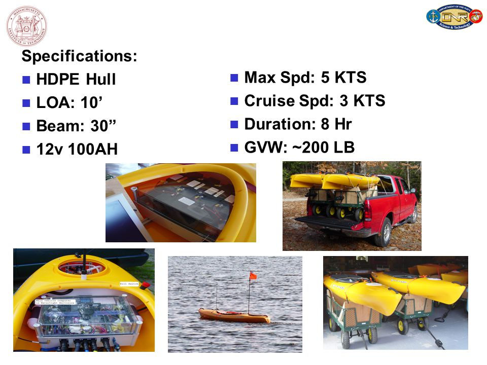 Specifications: n HDPE Hull n LOA: 10' n Beam: 30 n 12v 100AH n Max Spd: 5 KTS n Cruise Spd: 3 KTS n Duration: 8 Hr n GVW: ~200 LB
