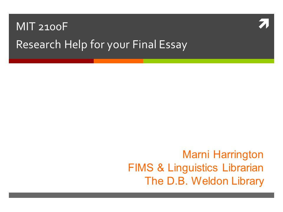  MIT 2100F Research Help for your Final Essay Marni Harrington FIMS & Linguistics Librarian The D.B.
