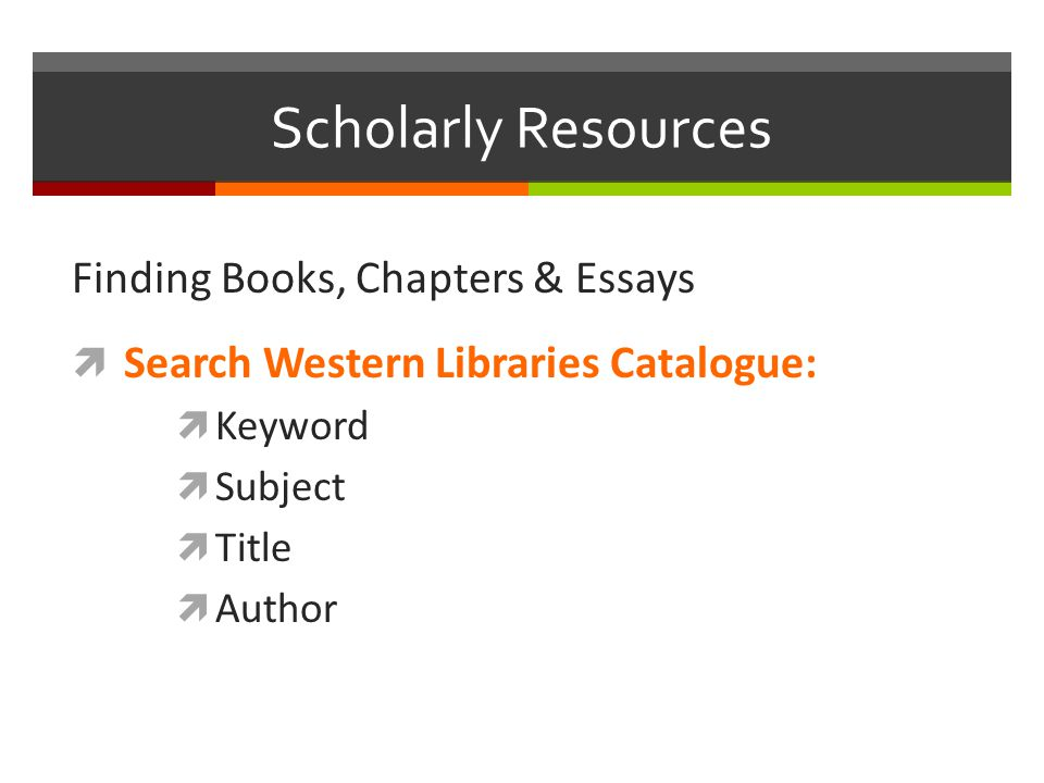 Scholarly Resources Finding Books, Chapters & Essays  Search Western Libraries Catalogue:  Keyword  Subject  Title  Author