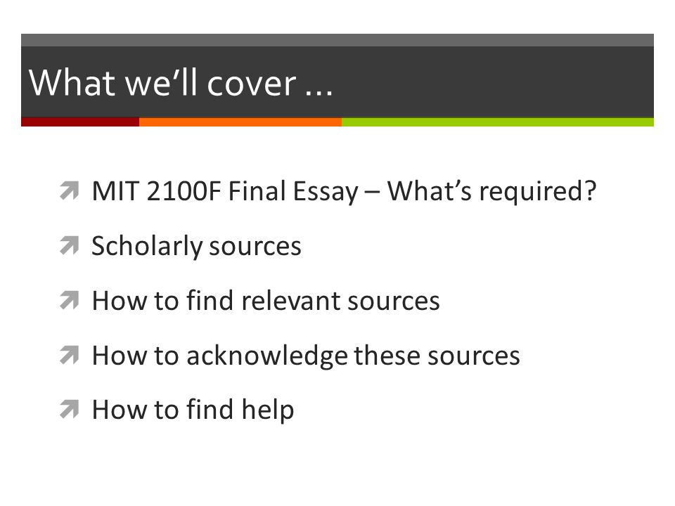 What we'll cover …  MIT 2100F Final Essay – What's required.