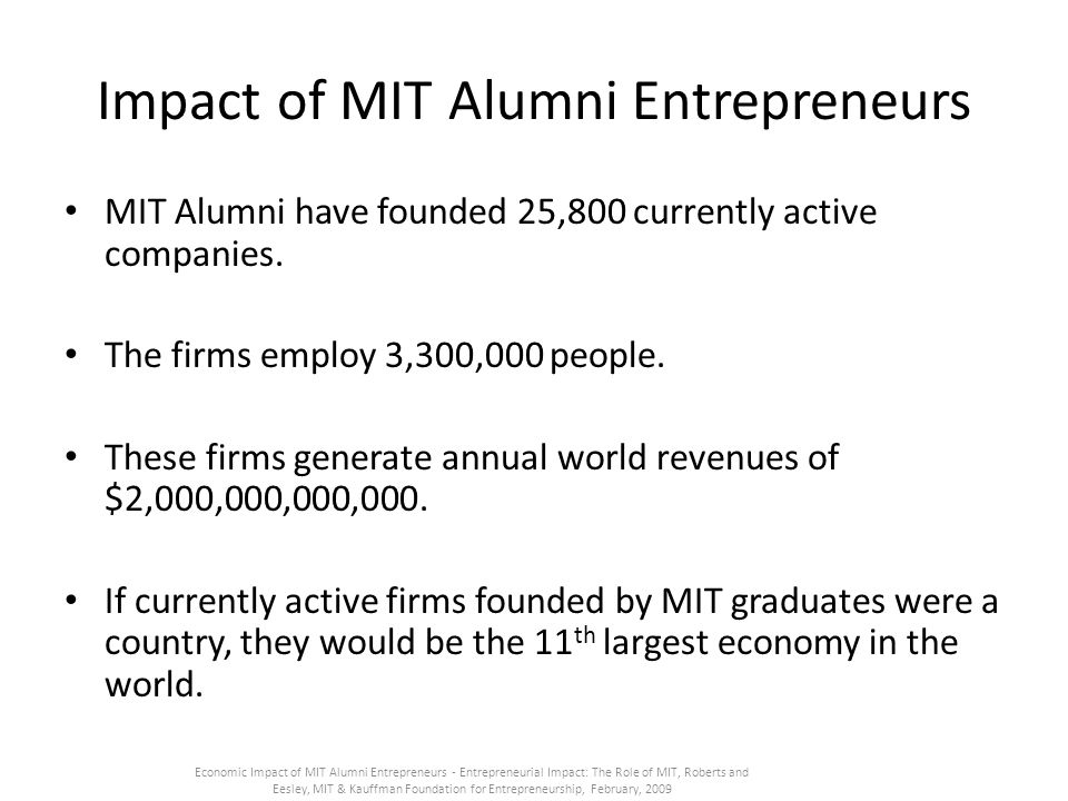 Impact of MIT Alumni Entrepreneurs MIT Alumni have founded 25,800 currently active companies.