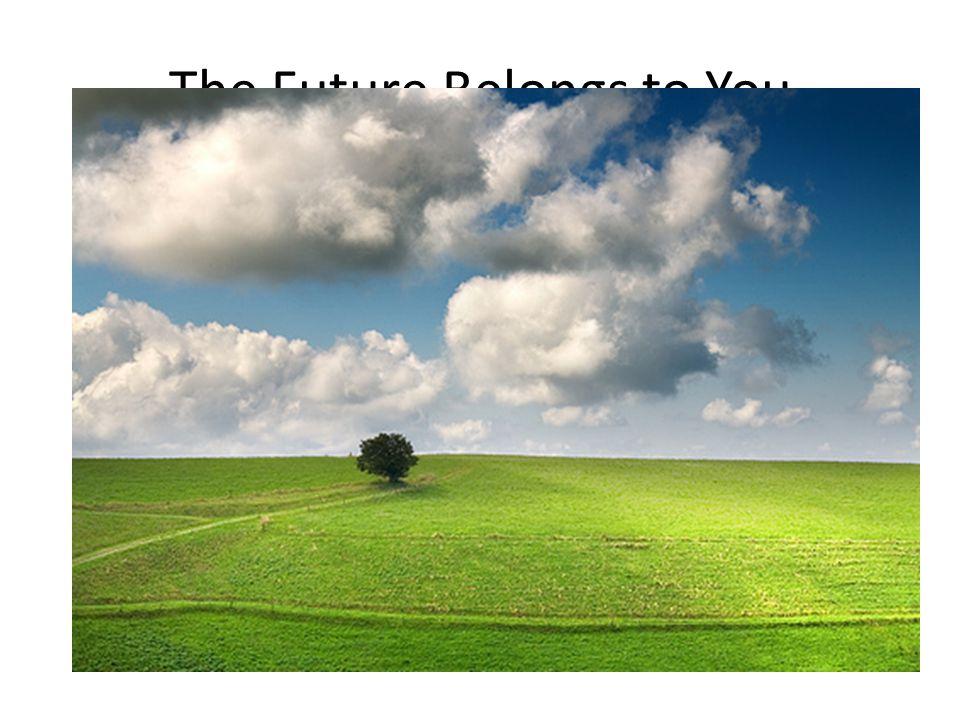 The Future Belongs to You