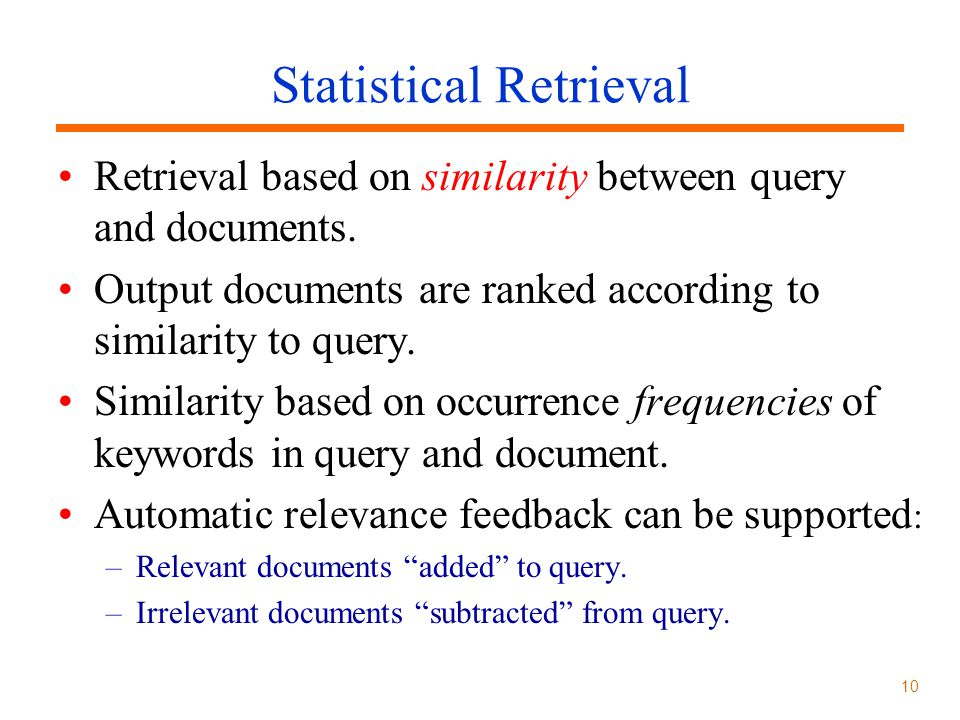 10 Statistical Retrieval Retrieval based on similarity between query and documents.