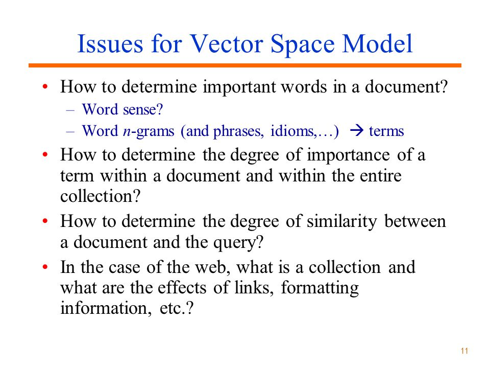 11 Issues for Vector Space Model How to determine important words in a document.