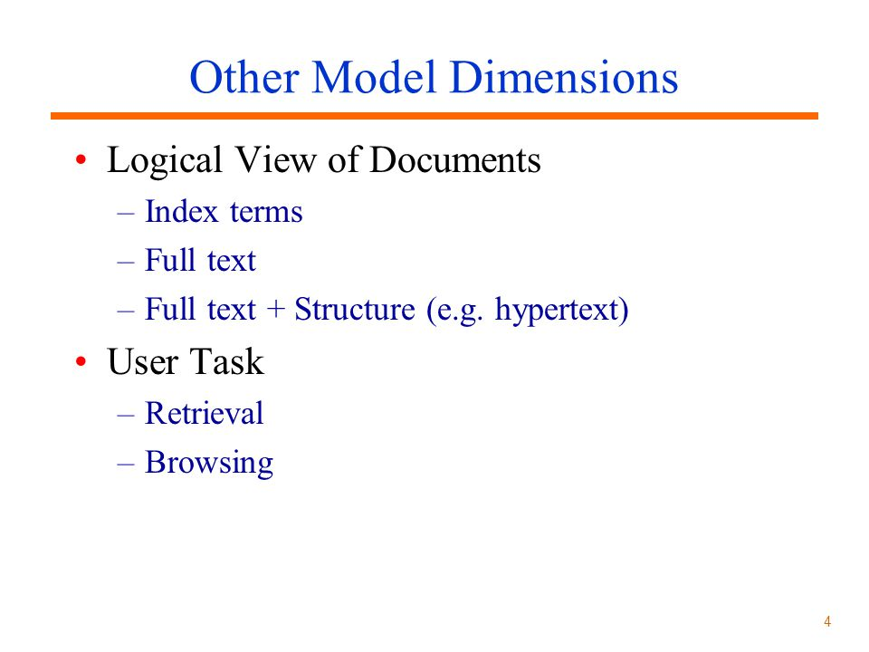 4 Other Model Dimensions Logical View of Documents –Index terms –Full text –Full text + Structure (e.g.