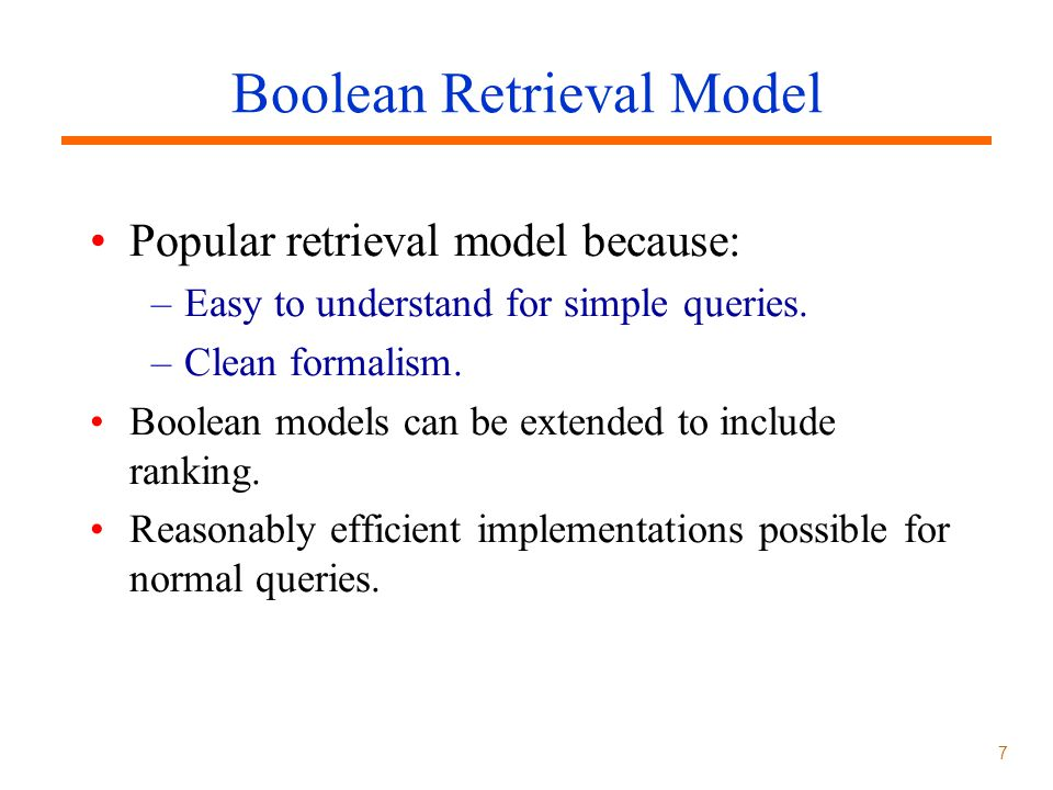 7 Popular retrieval model because: –Easy to understand for simple queries.