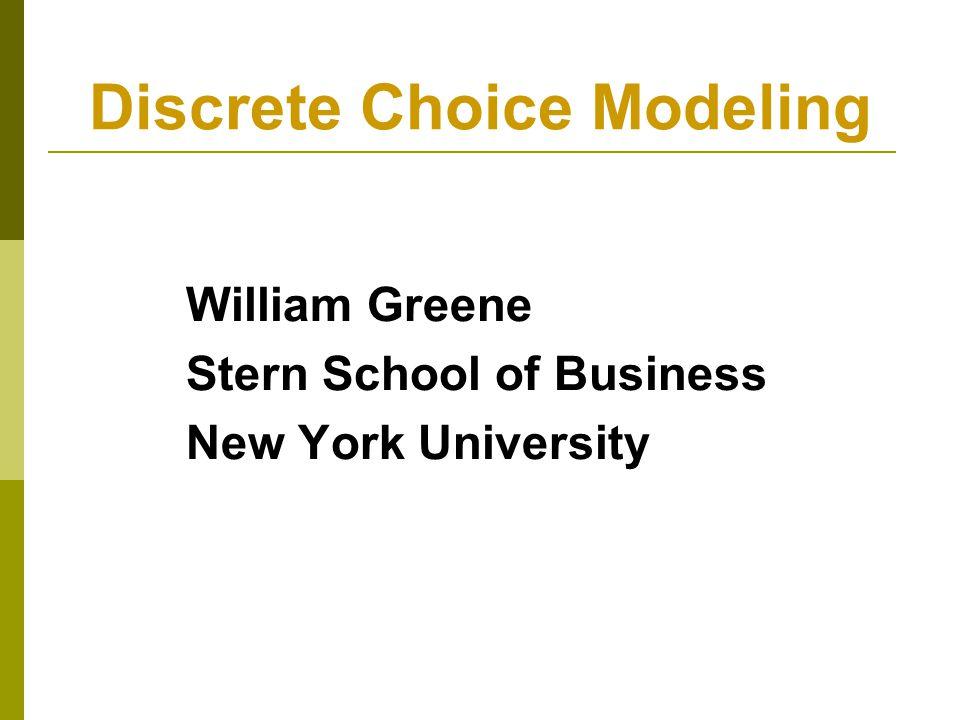 Discrete Choice Modeling William Greene Stern School of Business New York University