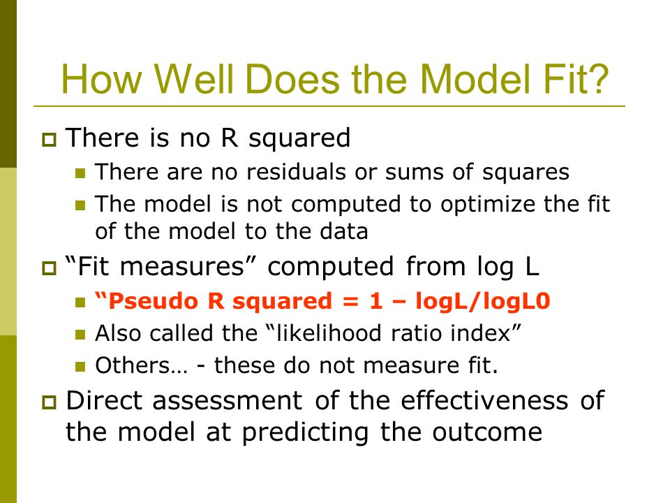 How Well Does the Model Fit?  There is no R squared There are no residuals or sums of squares The model is not computed to optimize the fit of the mo