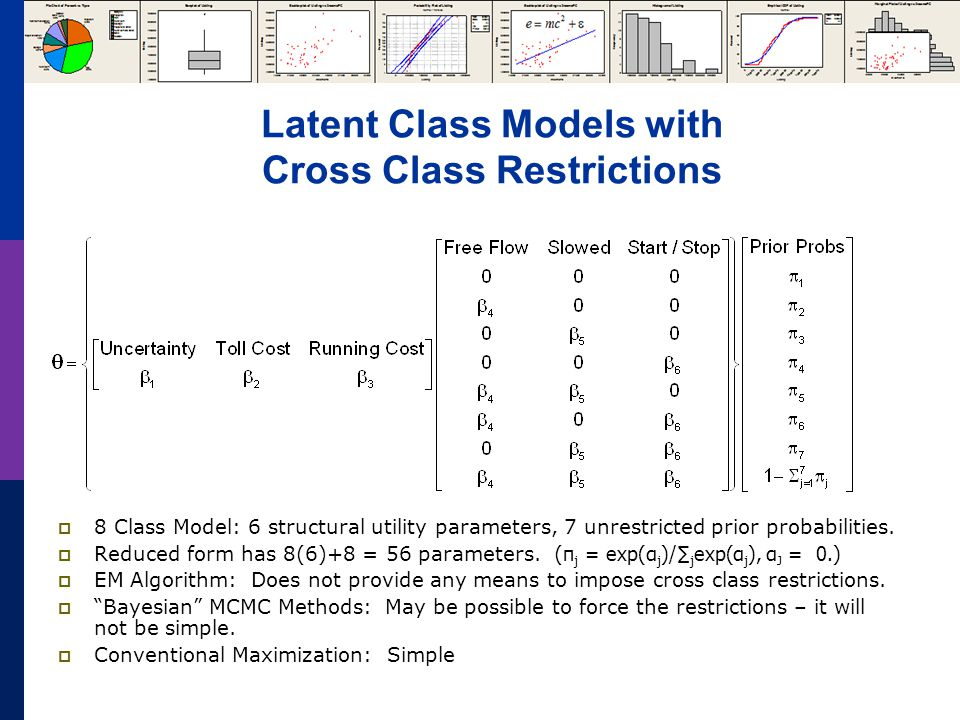 Latent Class Models with Cross Class Restrictions  8 Class Model: 6 structural utility parameters, 7 unrestricted prior probabilities.
