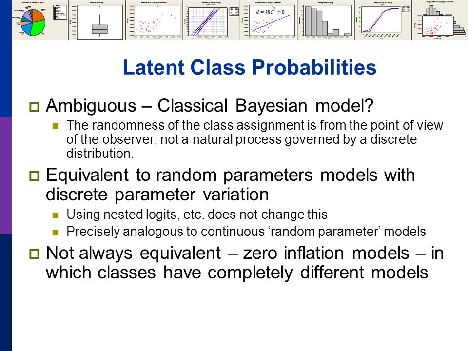 Latent Class Probabilities  Ambiguous – Classical Bayesian model? The randomness of the class assignment is from the point of view of the observer, n