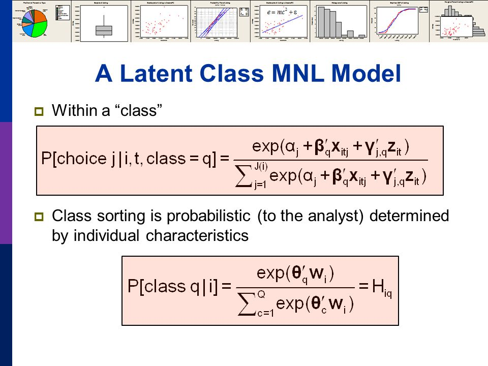 A Latent Class MNL Model  Within a class  Class sorting is probabilistic (to the analyst) determined by individual characteristics