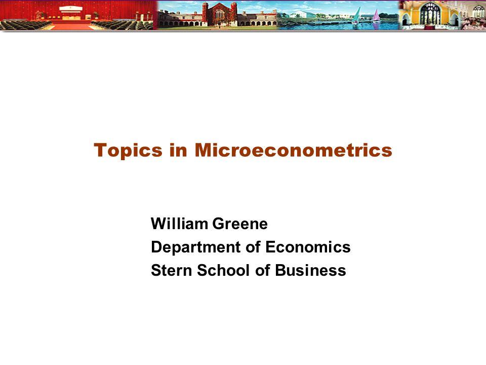 Topics in Microeconometrics William Greene Department of Economics Stern School of Business
