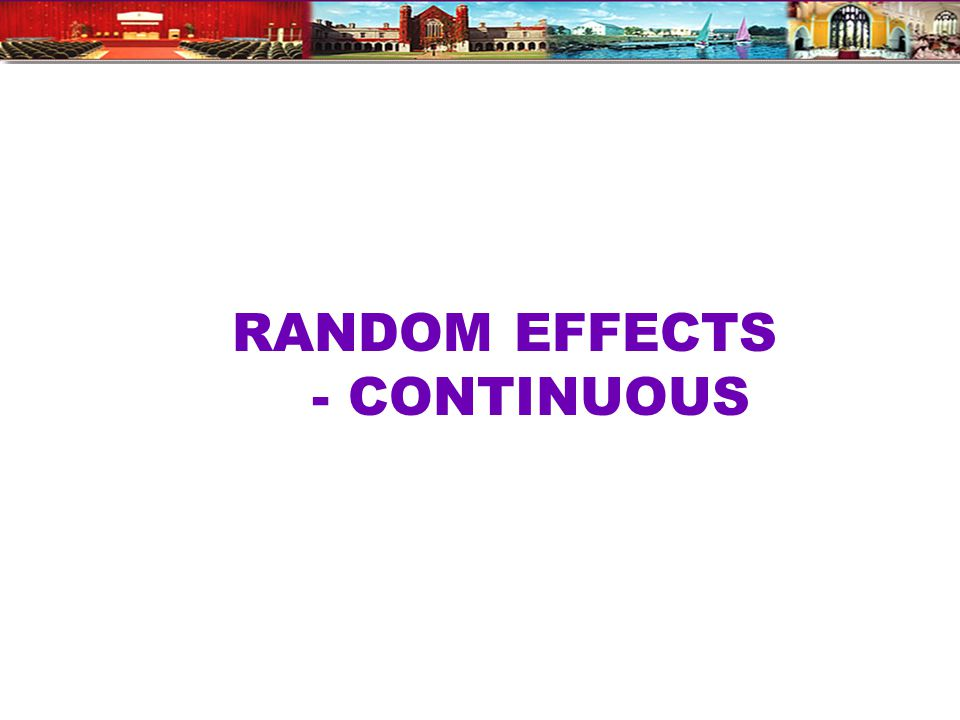 RANDOM EFFECTS - CONTINUOUS