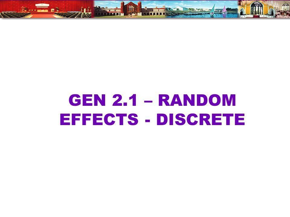 GEN 2.1 – RANDOM EFFECTS - DISCRETE